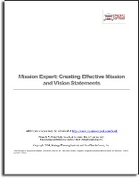 Now everyone can have access to the streamlined process of Mission Expert. Based on Mission Expert, our industry leading software package, the new 56-page Mission Expert eBook takes you through the same streamlined process for developing your organizational vision statement, mission statement, strategic goals and core values.